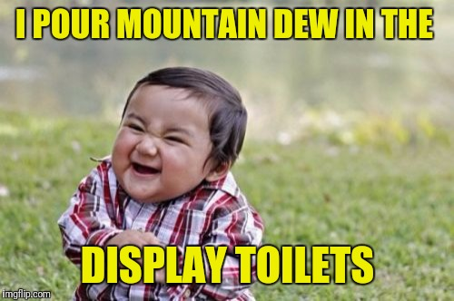 Evil Toddler Meme | I POUR MOUNTAIN DEW IN THE DISPLAY TOILETS | image tagged in memes,evil toddler | made w/ Imgflip meme maker