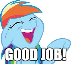 Rainbow Dash laughing | GOOD JOB! | image tagged in rainbow dash laughing | made w/ Imgflip meme maker