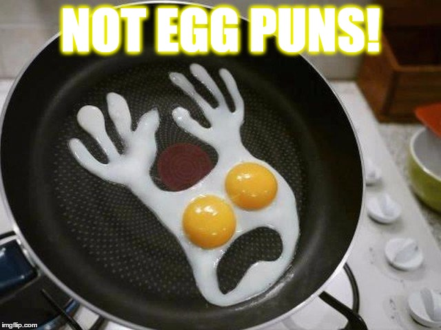 NOT EGG PUNS! | made w/ Imgflip meme maker