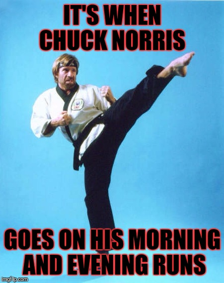 Scientists have found the answer as to why the earth spins and the rising and setting of the sun | IT'S WHEN CHUCK NORRIS GOES ON HIS MORNING AND EVENING RUNS | image tagged in chuck norris kick,memes,funny,chuck norris | made w/ Imgflip meme maker