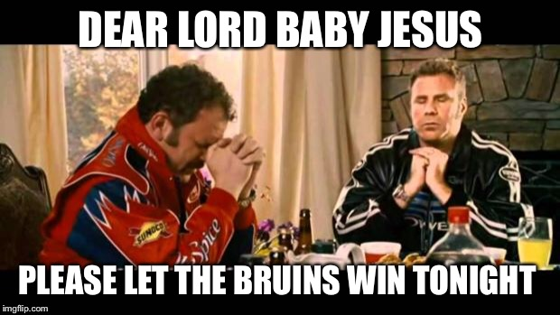 Dear Lord Baby Jesus |  DEAR LORD BABY JESUS; PLEASE LET THE BRUINS WIN TONIGHT | image tagged in dear lord baby jesus | made w/ Imgflip meme maker