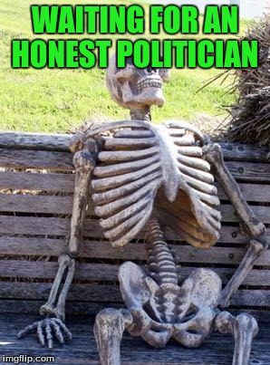 Waiting Skeleton Meme | WAITING FOR AN HONEST POLITICIAN | image tagged in memes,waiting skeleton | made w/ Imgflip meme maker