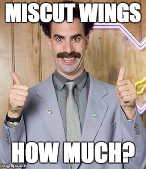 borat | MISCUT WINGS HOW MUCH? | image tagged in borat | made w/ Imgflip meme maker