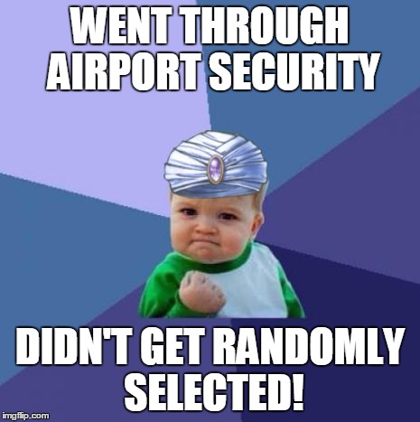 WENT THROUGH AIRPORT SECURITY DIDN'T GET RANDOMLY SELECTED! | image tagged in muslim success kid | made w/ Imgflip meme maker
