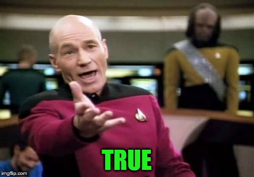 Picard Wtf Meme | TRUE | image tagged in memes,picard wtf | made w/ Imgflip meme maker