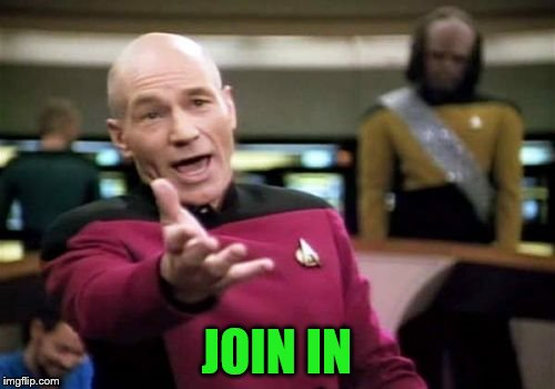Picard Wtf Meme | JOIN IN | image tagged in memes,picard wtf | made w/ Imgflip meme maker