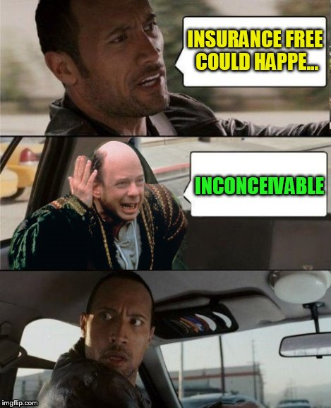 The Rock Driving Inconceivable  | INSURANCE FREE COULD HAPPE... INCONCEIVABLE | image tagged in the rock driving inconceivable | made w/ Imgflip meme maker