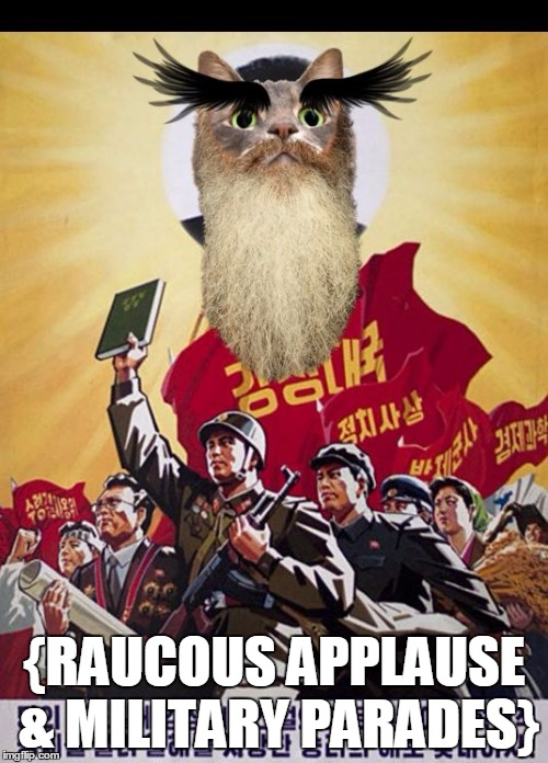 Ancient Wise Juche Cat | {RAUCOUS APPLAUSE & MILITARY PARADES} | image tagged in ancient wise juche cat | made w/ Imgflip meme maker