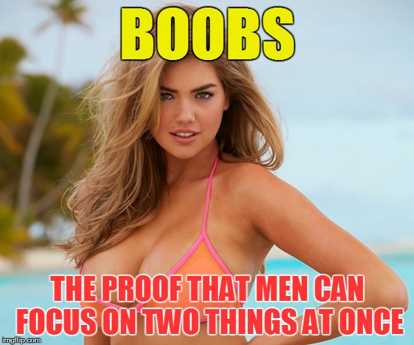 Cleavage Week... A .Mushu.thedog Event | BOOBS THE PROOF THAT MEN CAN FOCUS ON TWO THINGS AT ONCE | image tagged in memes,cleavage week | made w/ Imgflip meme maker