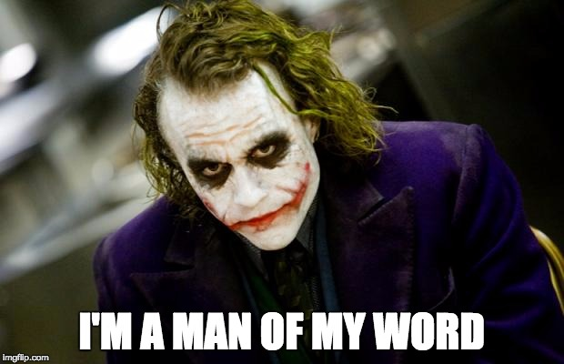 Joker, A Man of His Word | I'M A MAN OF MY WORD | image tagged in why so serious joker | made w/ Imgflip meme maker
