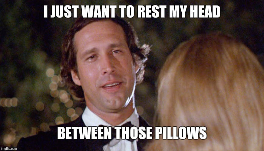 I JUST WANT TO REST MY HEAD BETWEEN THOSE PILLOWS | made w/ Imgflip meme maker