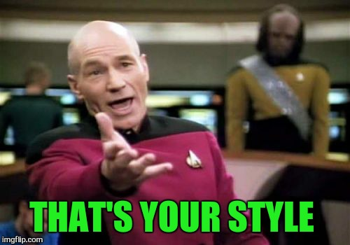 Picard Wtf Meme | THAT'S YOUR STYLE | image tagged in memes,picard wtf | made w/ Imgflip meme maker