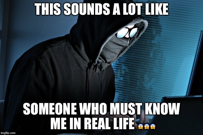 THIS SOUNDS A LOT LIKE SOMEONE WHO MUST KNOW ME IN REAL LIFE  | made w/ Imgflip meme maker