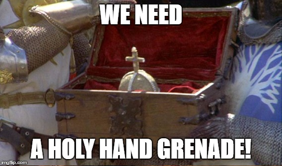 WE NEED A HOLY HAND GRENADE! | made w/ Imgflip meme maker