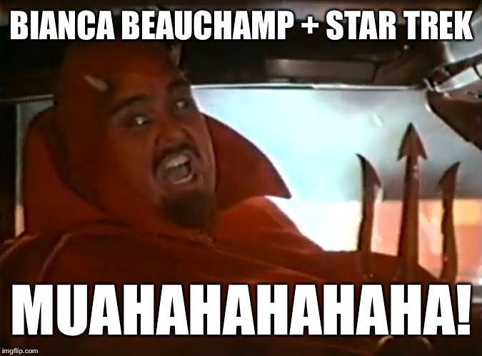 Devil Behind the Wheel | BIANCA BEAUCHAMP + STAR TREK MUAHAHAHAHAHA! | image tagged in devil behind the wheel | made w/ Imgflip meme maker