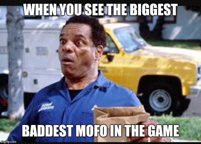 John Witherspoon  | WHEN YOU SEE THE BIGGEST BADDEST MOFO IN THE GAME | image tagged in john witherspoon | made w/ Imgflip meme maker