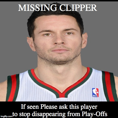 JJ REDICK is AWFUL | MISSING CLIPPER | If seen Please ask this player to stop disappearing from Play-Offs | image tagged in funny,jj redick,clippers,nba,basketball,duke basketball | made w/ Imgflip demotivational maker