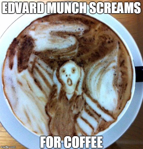 Edvard Munch: The Scream... for coffee | EDVARD MUNCH SCREAMS FOR COFFEE | image tagged in coffee,caffeine,vince vance,edvard munch,the scream,the art of coffee | made w/ Imgflip meme maker
