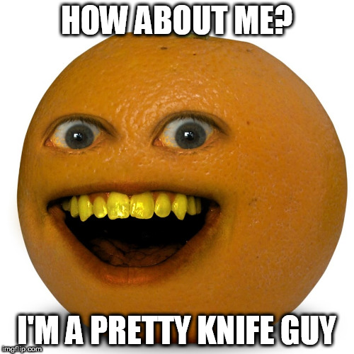 HOW ABOUT ME? I'M A PRETTY KNIFE GUY | made w/ Imgflip meme maker