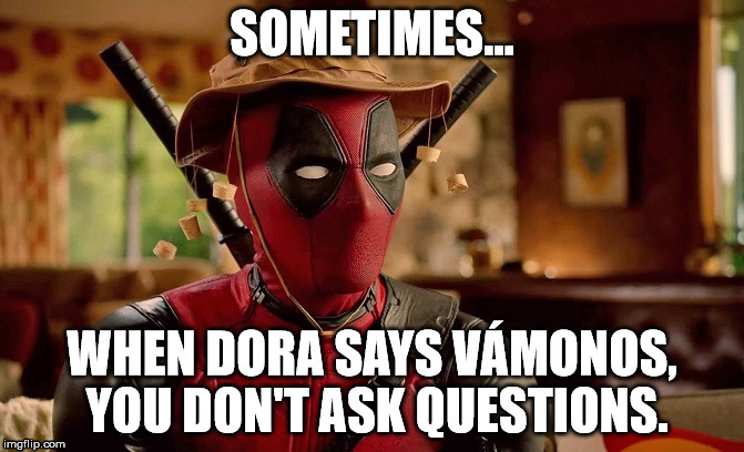 Deadpool Listens to Dora | image tagged in deadpool,dora,2017,april,saturday | made w/ Imgflip meme maker