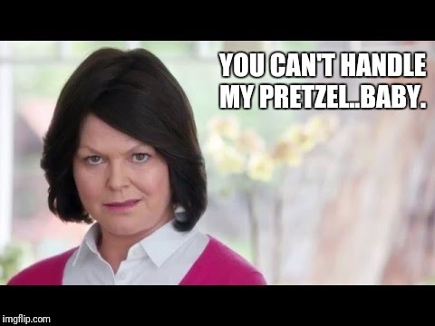Pretzel lady | YOU CAN'T HANDLE MY PRETZEL..BABY. | image tagged in lady | made w/ Imgflip meme maker