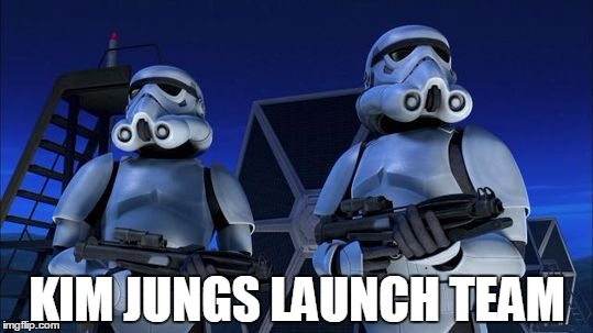starwars | KIM JUNGS LAUNCH TEAM | image tagged in starwars | made w/ Imgflip meme maker
