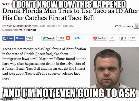 Florida Man Week! (A W1NDF4LL event) | I DON'T KNOW HOW THIS HAPPENED AND I'M NOT EVEN GOING TO ASK | image tagged in funny,florida man,taco bell,meanwhile in florida | made w/ Imgflip meme maker