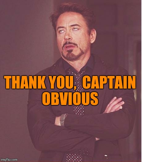 Face You Make Robert Downey Jr Meme | THANK YOU,  CAPTAIN OBVIOUS | image tagged in memes,face you make robert downey jr | made w/ Imgflip meme maker