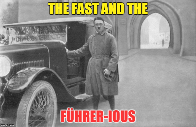 Next year's sequel to F8 will be F-Nein. Hitler Week, by The_Meme_Team, April 17-24! | THE FAST AND THE FÜHRER-IOUS | image tagged in memes,the fast and the furious,fast and the furious,hitler,hitler week,hitler driving | made w/ Imgflip meme maker