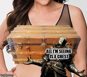 ALL I'M SEEING IS A CHEST | made w/ Imgflip meme maker