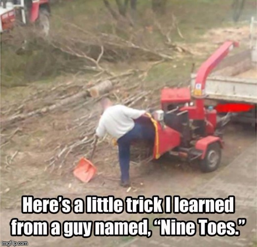 Stupid Wood Chipper | . | image tagged in stupid wood chipper | made w/ Imgflip meme maker