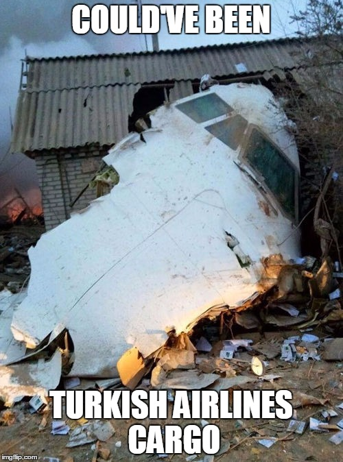 COULD'VE BEEN TURKISH AIRLINES CARGO | made w/ Imgflip meme maker