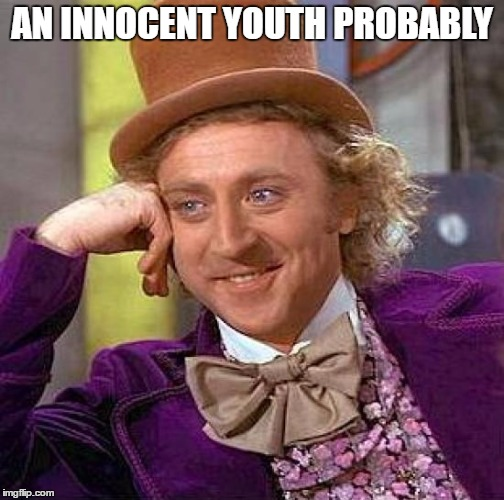 Creepy Condescending Wonka Meme | AN INNOCENT YOUTH PROBABLY | image tagged in memes,creepy condescending wonka | made w/ Imgflip meme maker