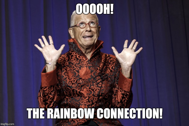 OOOOH! THE RAINBOW CONNECTION! | made w/ Imgflip meme maker