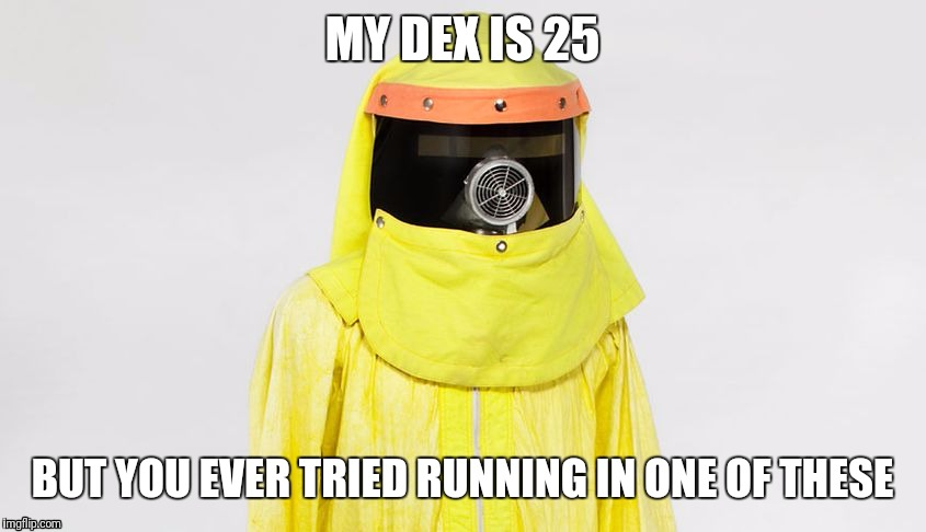 MY DEX IS 25; BUT YOU EVER TRIED RUNNING IN ONE OF THESE | made w/ Imgflip meme maker