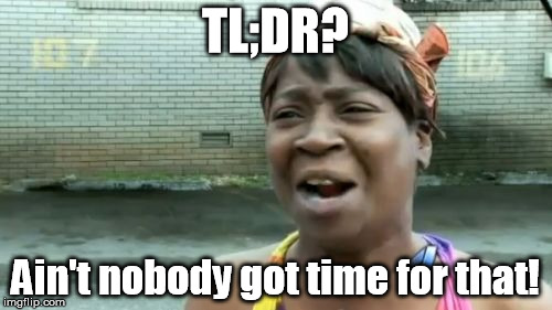 Aint Nobody Got Time For That Meme | TL;DR? Ain't nobody got time for that! | image tagged in memes,aint nobody got time for that | made w/ Imgflip meme maker