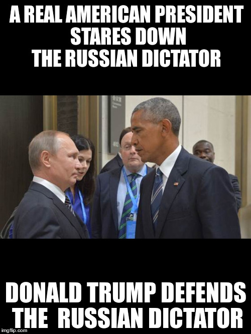 Obama stare | A REAL AMERICAN PRESIDENT STARES DOWN THE RUSSIAN DICTATOR DONALD TRUMP DEFENDS THE  RUSSIAN DICTATOR | image tagged in obama,putin,republican | made w/ Imgflip meme maker
