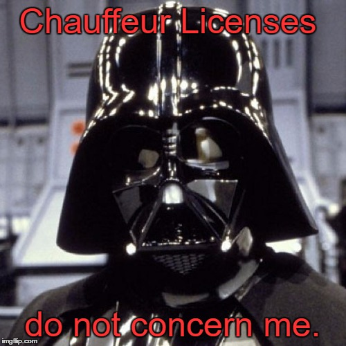 Chauffeur Licenses do not concern me. | made w/ Imgflip meme maker