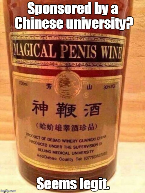 Is this the part of the body that it effects? Or is this what it's made from? | Sponsored by a Chinese university? Seems legit. | image tagged in wine,funny product,magic,penis | made w/ Imgflip meme maker
