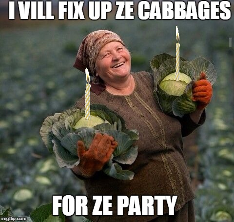 I VILL FIX UP ZE CABBAGES FOR ZE PARTY | made w/ Imgflip meme maker