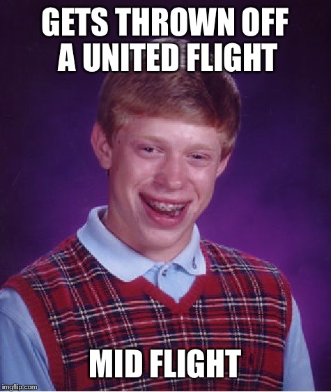 Bad Luck Brian Meme | GETS THROWN OFF A UNITED FLIGHT MID FLIGHT | image tagged in memes,bad luck brian | made w/ Imgflip meme maker