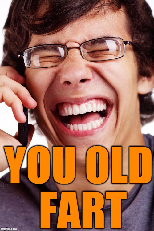 LOL | YOU OLD FART | image tagged in lol | made w/ Imgflip meme maker
