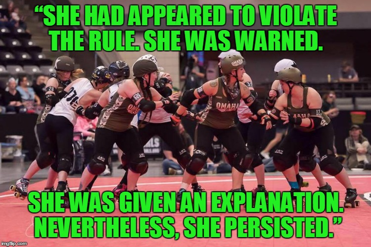 "123 ORG! | ""SHE HAD APPEARED TO VIOLATE THE RULE. SHE WAS WARNED. SHE WAS GIVEN AN EXPLANATION. NEVERTHELESS, SHE PERSISTED."" 