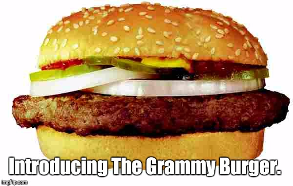 Hamburger | Introducing The Grammy Burger. | image tagged in hamburger | made w/ Imgflip meme maker