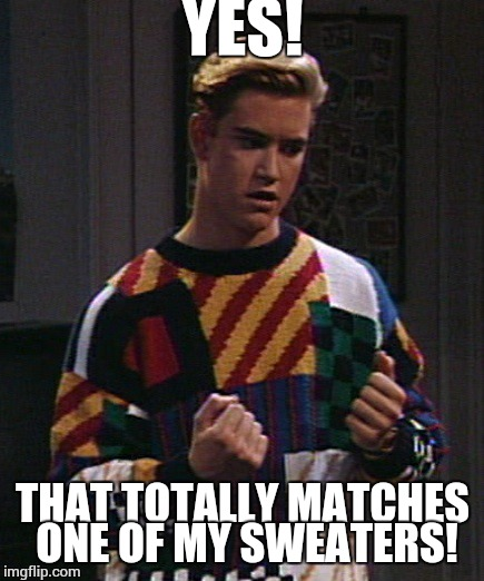 YES! THAT TOTALLY MATCHES ONE OF MY SWEATERS! | made w/ Imgflip meme maker