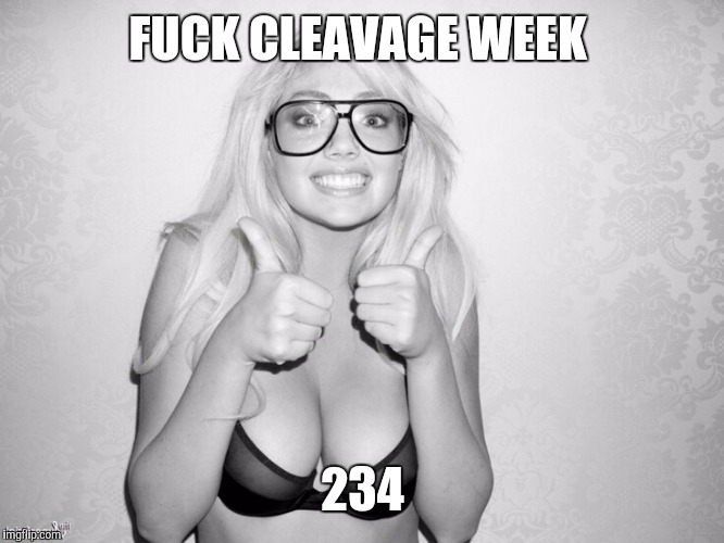 F**K CLEAVAGE WEEK 234 | made w/ Imgflip meme maker