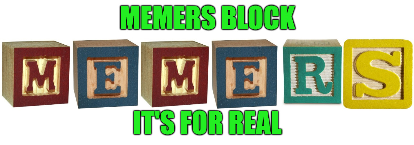 Memer's Block | MEMERS BLOCK IT'S FOR REAL | image tagged in memes,memers block,starting to get back on track,less time to comment,still here upvoting in the background | made w/ Imgflip meme maker