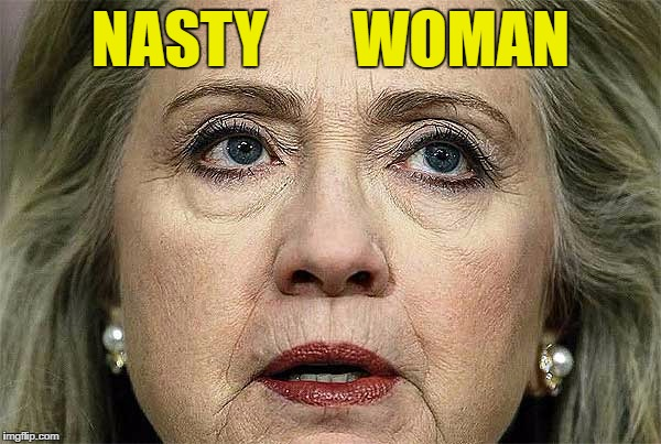 Hillary, still nobody's potus |  NASTY       WOMAN | image tagged in memes,hillary loser,stupid liberals | made w/ Imgflip meme maker