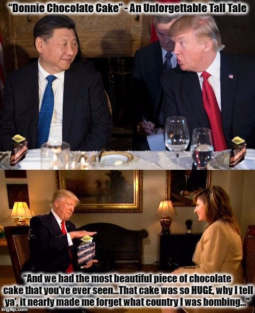 "Donnie Chocolate Cake - An Unforgettable Tall Tale by Trump | ""Donnie Chocolate Cake"" - An Unforgettable Tall Tale ""And we had the most beautiful piece of chocolate cake that you've ever seen…That cake  