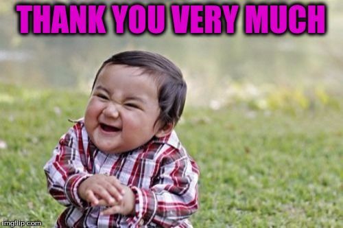Evil Toddler Meme | THANK YOU VERY MUCH | image tagged in memes,evil toddler | made w/ Imgflip meme maker